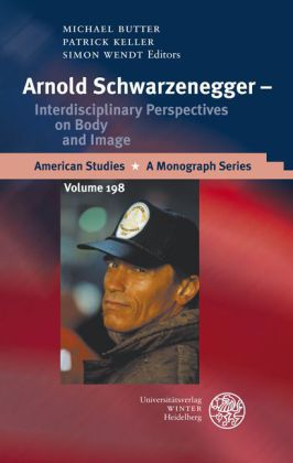 Arnold Schwarzenegger Interdisciplinary Perspectives On Body And Image American Studies A Monograph Series Band 198